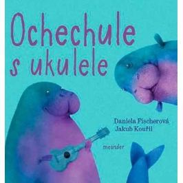 Fischerová Daniela: Ochechule s ukulele