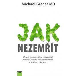 Greger Michael: Jak nezemřít - Objevte potraviny, které prokazatelně pomáhají prevenci před onemocně