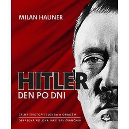 Hauner Milan: Hitler den po dni - Úplný životopis slovem a obrazem