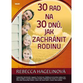 Hagelinová Rebecca: 30 rad na 30 dnů, jak zachránit rodinu