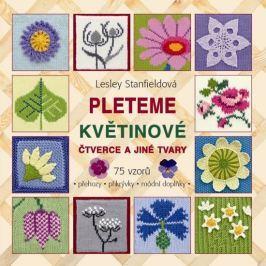 Stanfieldová Lesley: Pleteme květinové čtverce a jiné tvary - 75 vzorů (přehozy, přikrývky, módní do