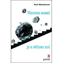 Watzlawick Paul: Všechno dobré je k něčemu zlé