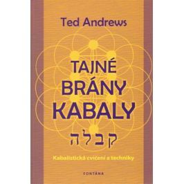 Andrews Ted: Tajné brány Kabaly - Kabalistická cvičení a techniky