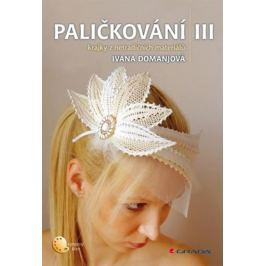 Domanjová Ivana: Paličkování III - Krajky z netradičních materiálů