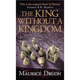 Druon Maurice: The Iron King 7: The King Without a Kingdom