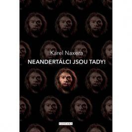 Naxera Karel: Neandertálci jsou tady!