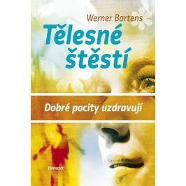 Bartens Werner: Tělesné štěstí - Dobré pocity uzdravují