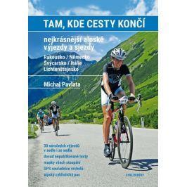 Pavlata Michal: Tam, kde cesty končí. Nejkrásnější alpské výjezdy a sjezdy. Rakousko / Německo, Švýc