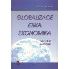 Rolný Ivo, Lacina Lubor,: Globalizace, etika, ekonomika