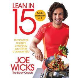 Wicks Joe: Lean in 15 - 15minutové recepty a tréninky pro štíhlé a zdravé tělo