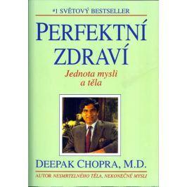 Chopra Deepak: Perfektní zdraví - Jednota mysli a těla