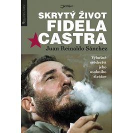 Sánchez Juan Reinaldo, Gyldén Axel,: Skrytý život Fidela Castra - Výbušné svědectví jeho osobního st