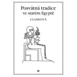 Clarková Rosemary: Posvátná tradice ve starém Egyptě