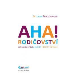 Markhamová Laura: AHA! rodičovství - Jak přestat křičet a začít žít s dětmi v harmonii