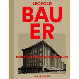 Vybíral Jindřich: Leopold Bauer - Heretik moderní architektury