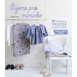 Leloup Isabelle: Šijeme pro miminko - 28 snadných oblečků a doplňků, včetně střihové přílohy