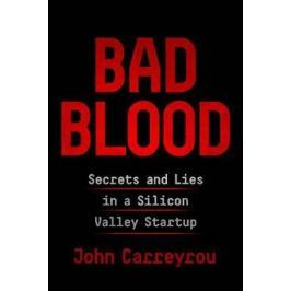 Carreyrou John: Bad Blood: Secrets and Lies in a Silicon Valley Startup