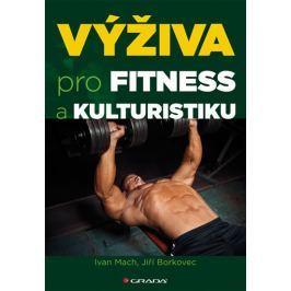 Mach Ivan, Borkovec Jiří,: Výživa pro fitness a kulturistiku
