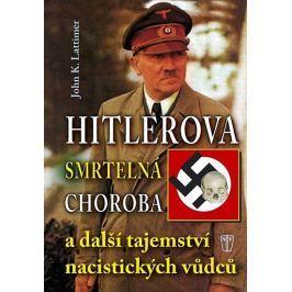 Lattimer John K.: Hitlerova smrtelná choroba a další tajemství nacistických vůdců