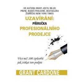 Cardone Grant: Uzavírání: příručka profesionálního prodejce