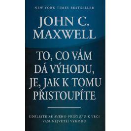 Maxwell John C.: To, co vám dá výhodu, je, jak k tomu přistoupíte