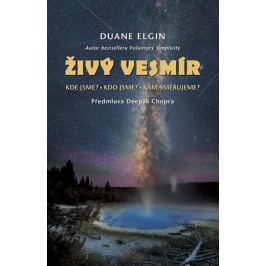 Elgin Duane: Živý vesmír - Kde jsme? Kdo jsme? Kam směřujeme?