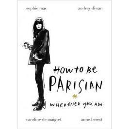 Berest Anne a kolektiv: How To Be Parisian: Wherever You Are