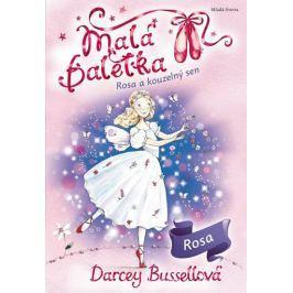 Bussellová Darcey: Malá baletka - Rosa a kouzelný sen
