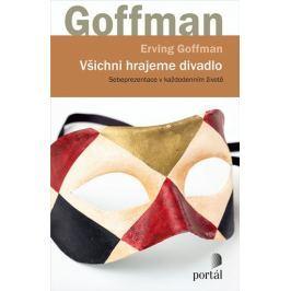 Goffman Erving: Všichni hrajeme divadlo - Sebeprezentace v každodenním životě