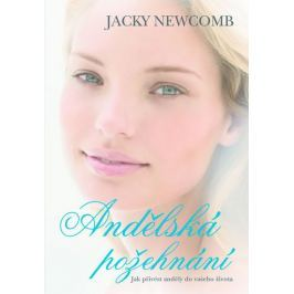 Newcomb Jacky: Andělská požehnání - Jak přivést anděly do vašeho života