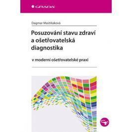 Mastiliaková Dagmar: Posuzování stavu zdraví a ošetřovatelská diagnostika v moderní ošetřovatelské p