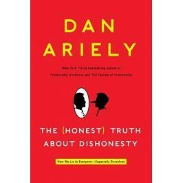 Ariely Dan: The Honest Truth about Dishonesty : How We Lie to Everyone--Especially Ourselves