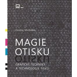 Michálek Ondřej: Magie otisku - Grafické techniky a technologie tisku