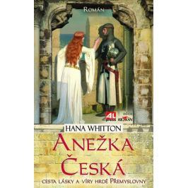 Whitton Hana: Anežka Česká - Cesta lásky a víry hrdé Přemyslovny