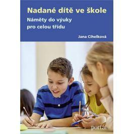 Cihelková Jana: Nadané dítě ve škole - Náměty do výuky pro celou třídu