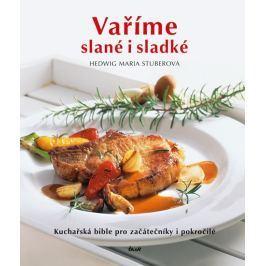 Stuberová Hedwig Maria: Vaříme slané i sladké - Kuchařská bible pro začátečníky i pokročilé