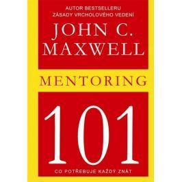 Maxwell John C.: Mentoring 101 - Co potřebuje každý znát