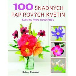 Elamová Kelsey: 100 snadných papírových květin - Květiny, které neuschnou