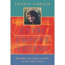 Gawain Shakti: Čtyři úrovně léčení - Spirituální, emocionální, mentální a fyzické aspekty života