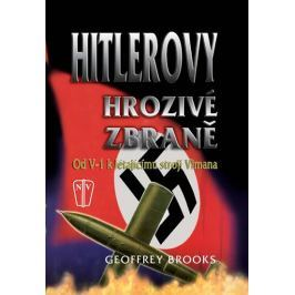 Brooks Geoffrey: Hitlerovy hrozivé zbraně od V-1 k létajícímu stroji Vimana