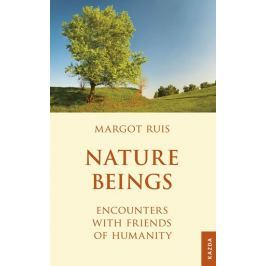 Ruis Margot: Nature Beings - Encounters with Friends of Humanity