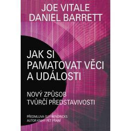Vitale Joe, Barrett Daniel: Jak si pamatovat věci a události - Nový způsob tvůrčí představivosti