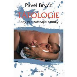 Brycz Pavel: Tátologie - Rady pro začínající tatínky