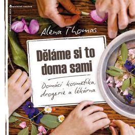 Thomas Alena: Děláme si to doma sami - Domácí kosmetika, drogerie a lékárna