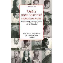 Bláhová Ivana a kolektiv: Oběti komunistické spravedlnosti - Právní aspekty politických procesů 50.