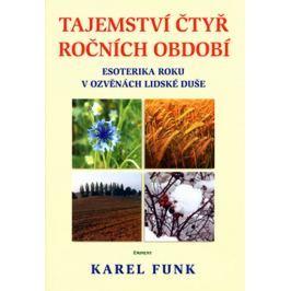 Funk Karel: Tajemství čtyř ročních období - Esoterika roku v ozvěnách lidské duše
