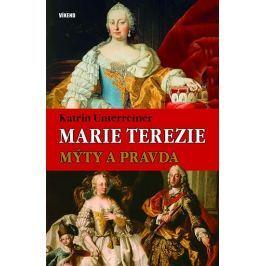 Unterreiner Katrin: Marie Terezie – Mýty a pravda