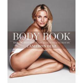 Diaz Cameron, Bark Sandra,: Body Book - Zákon hladu, vědomí vnitřní síly a jiné způsoby, jak milovat