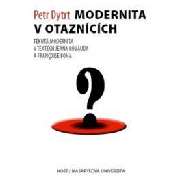 Dytrt Petr: Modernita v otaznících - Tekutá modernita v textech Jeana Rouauda a Françoise Bona