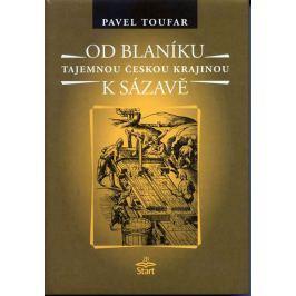 Toufar Pavel: Od Blaníku k Sázavě - Tajemnou českou krajinou